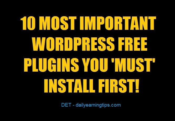 10 MOST IMPORTANT WORDPRESS FREE PLUGINS YOU 'MUST' INSTALL FIRST!
